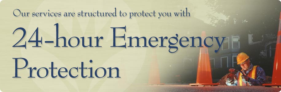 Our services are structured to protect you with 24-hour Emergency Protection